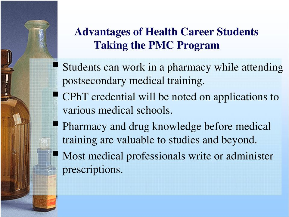 CPhT credential will be noted on applications to various medical schools.