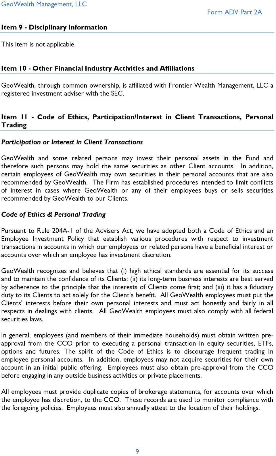 Item 11 - Code of Ethics, Participation/Interest in Client Transactions, Personal Trading Participation or Interest in Client Transactions GeoWealth and some related persons may invest their personal