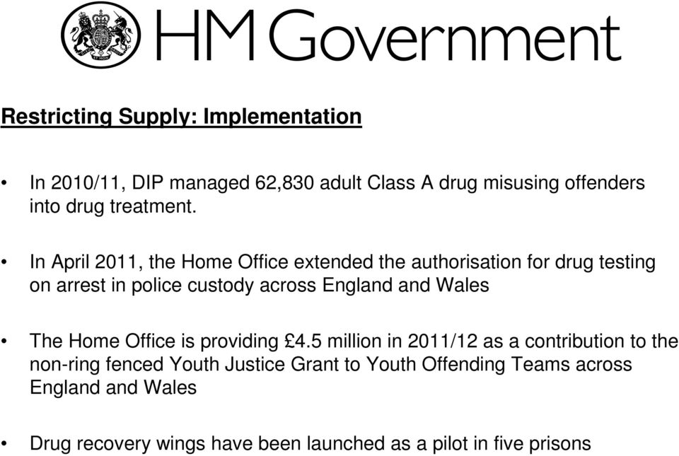 In April 2011, the Home Office extended the authorisation for drug testing on arrest in police custody across England