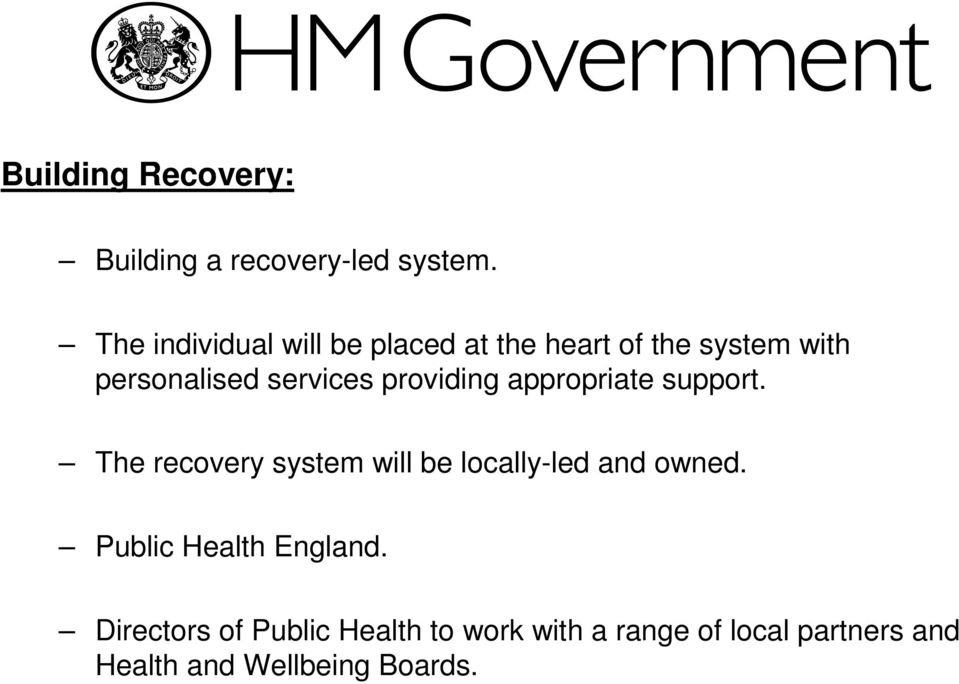 providing appropriate support. The recovery system will be locally-led and owned.