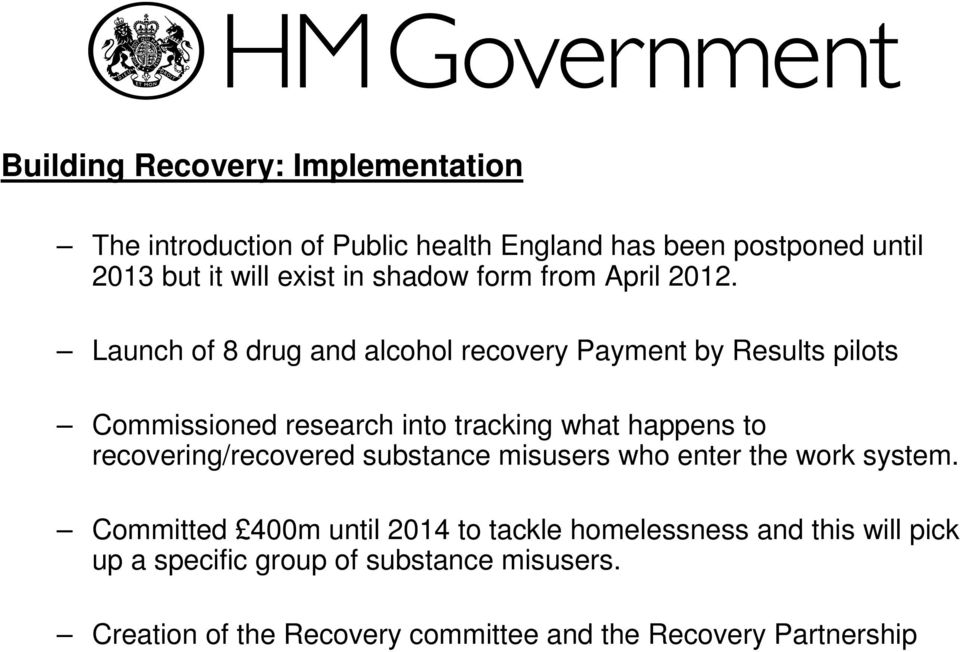 Launch of 8 drug and alcohol recovery Payment by Results pilots Commissioned research into tracking what happens to
