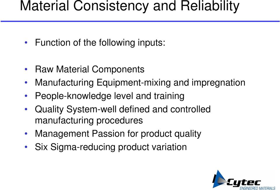 People-knowledge level and training Quality System-well defined and controlled