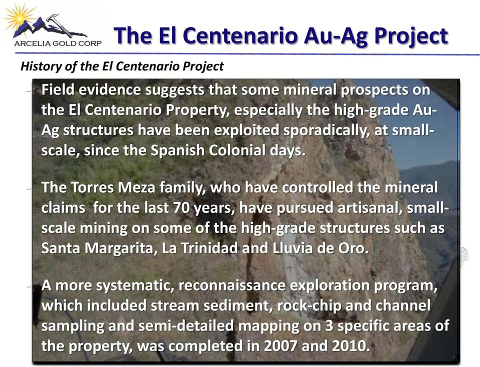 - The Torres Meza family, who have controlled the mineral claims for the last 70 years, have pursued artisanal, smallscale mining on some of the high-grade structures such