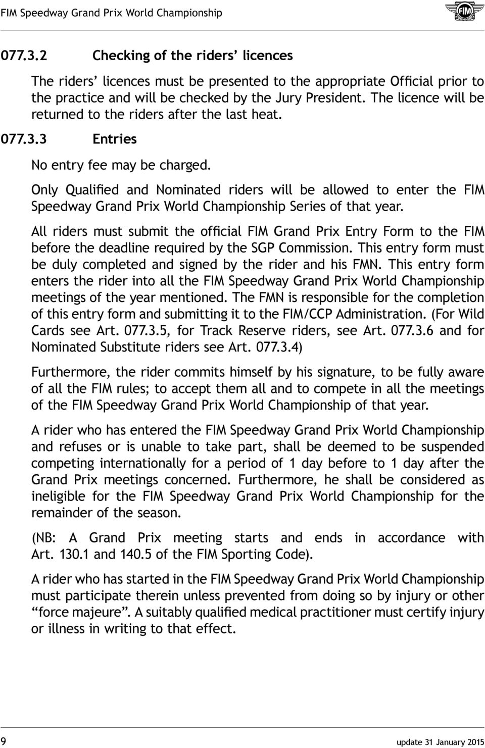 Only Qualified and Nominated riders will be allowed to enter the FIM Speedway Grand Prix World Championship Series of that year.
