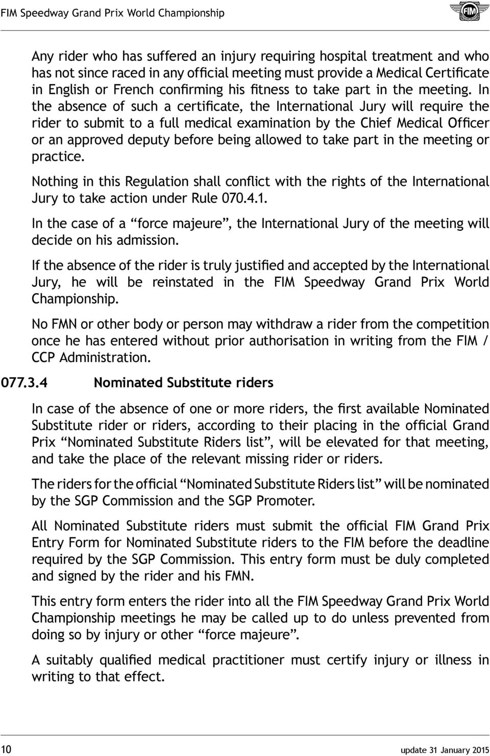 In the absence of such a certificate, the International Jury will require the rider to submit to a full medical examination by the Chief Medical Officer or an approved deputy before being allowed to