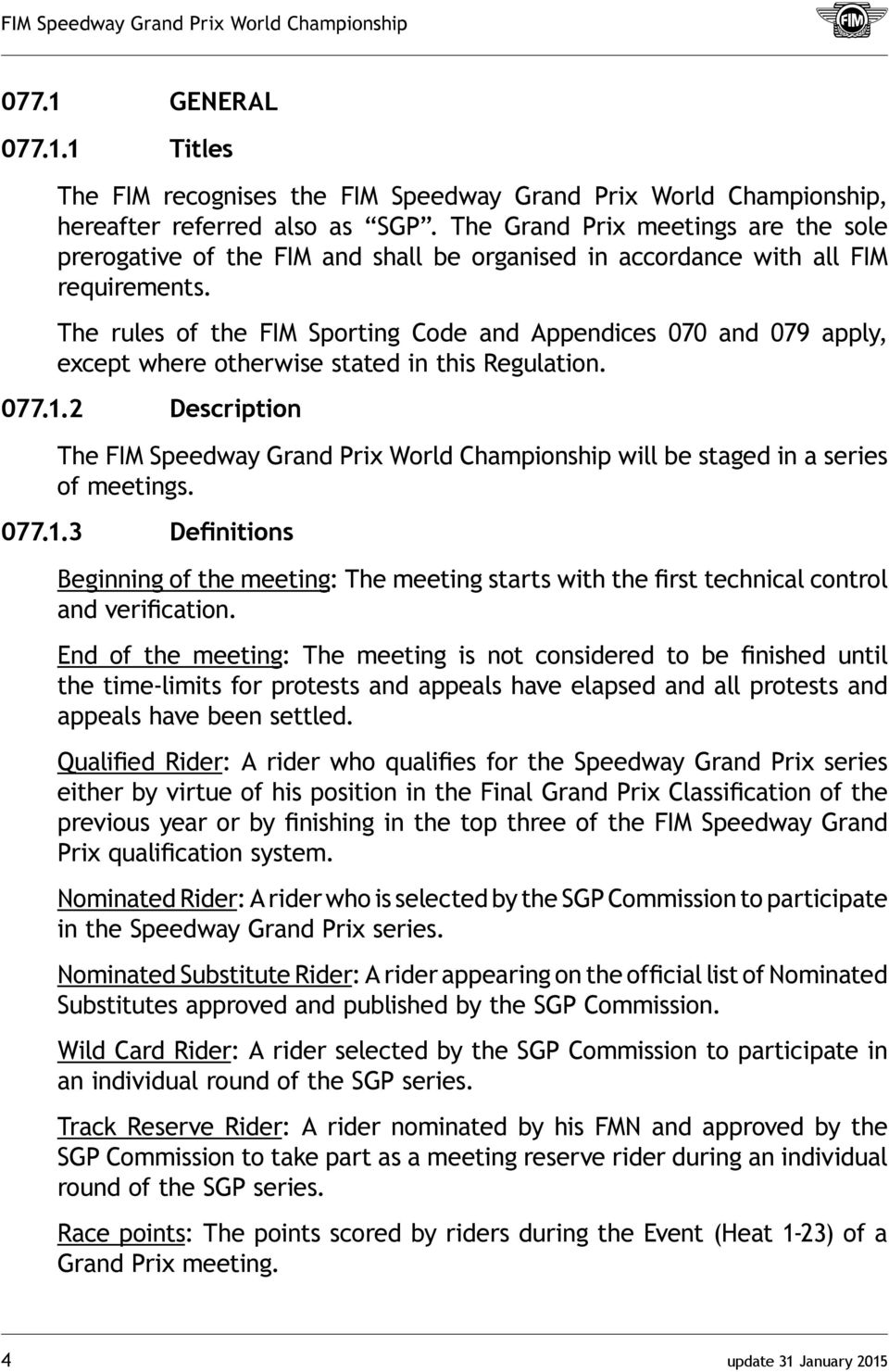 The rules of the FIM Sporting Code and Appendices 070 and 079 apply, except where otherwise stated in this Regulation. 077.1.