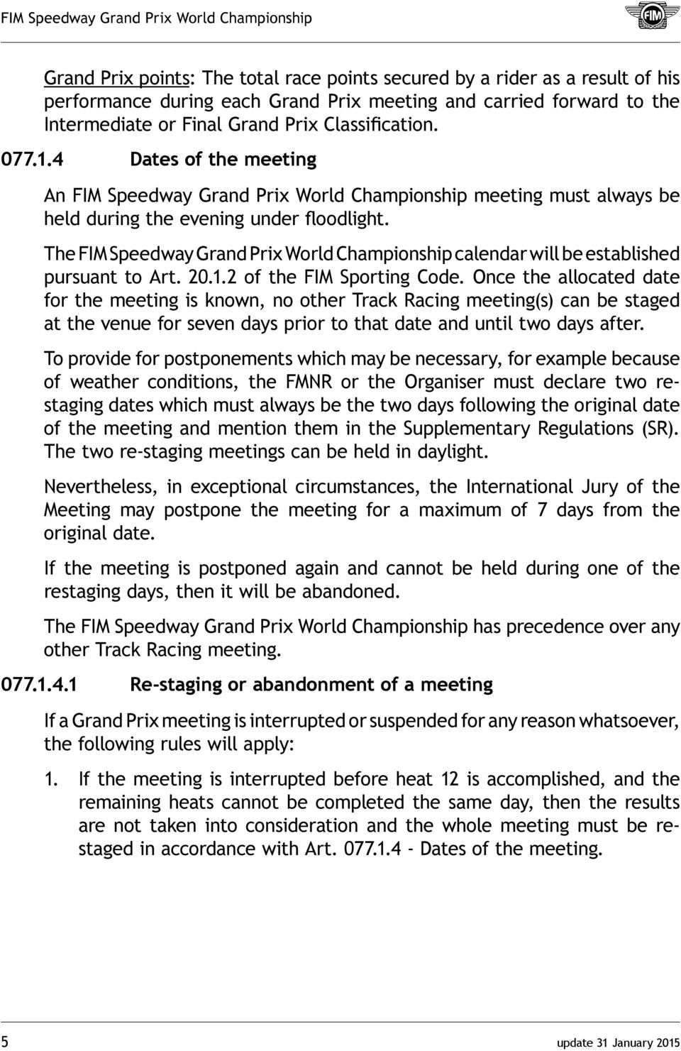 The FIM Speedway Grand Prix World Championship calendar will be established pursuant to Art. 20.1.2 of the FIM Sporting Code.