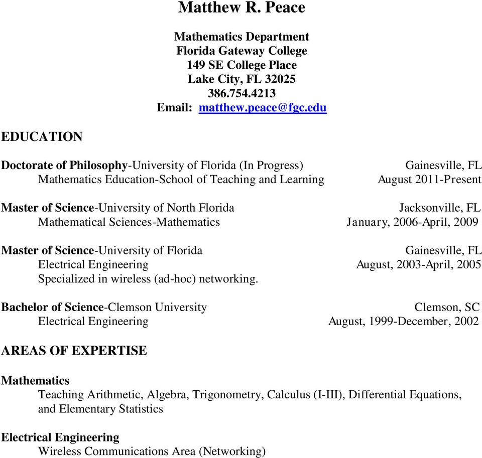 Jacksonville, FL Mathematical Sciences-Mathematics January, 2006-April, 2009 Master of Science-University of Florida Electrical Engineering August, 2003-April, 2005 Specialized in wireless (ad-hoc)