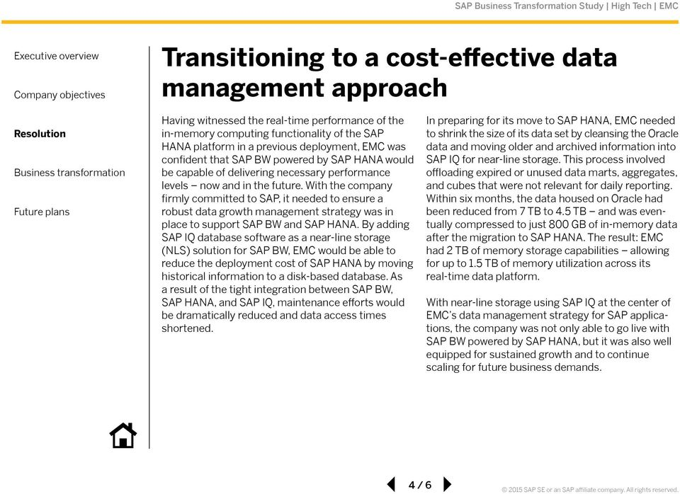 With the company firmly committed to SAP, it needed to ensure a robust data growth management strategy was in place to support SAP BW and SAP HANA.