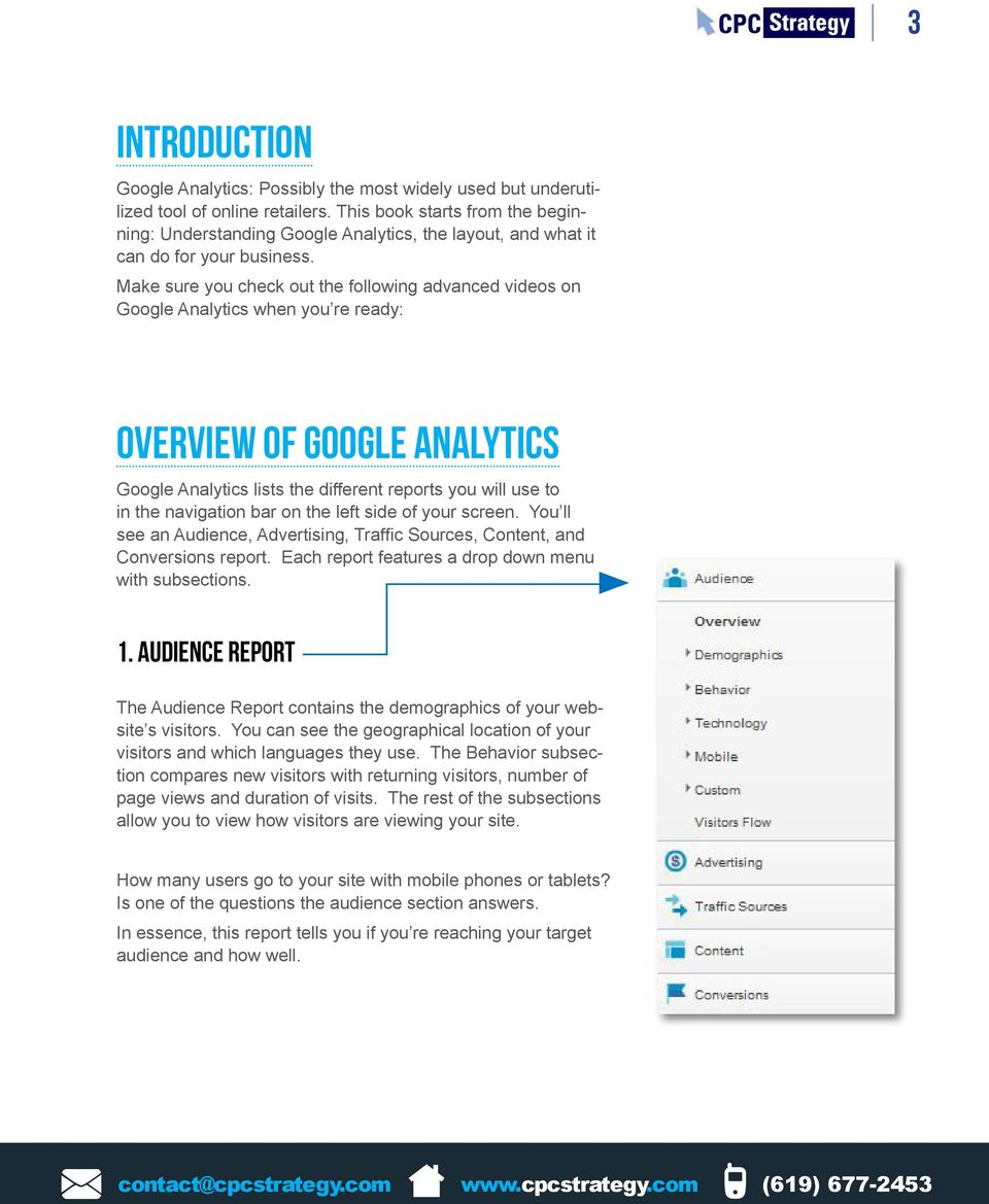 Make sure you check out the following advanced videos on Google Analytics when you re ready: Overview of Google Analytics Google Analytics lists the different reports you will use to in the