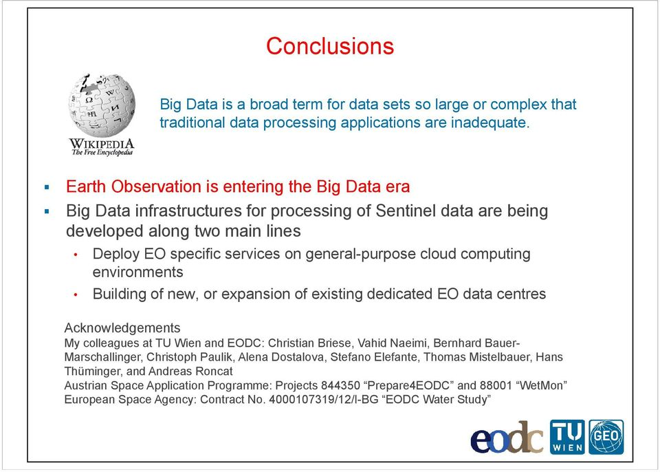 computing environments Building of new, or expansion of existing dedicated EO data centres Acknowledgements My colleagues at TU Wien and EODC: Christian Briese, Vahid Naeimi, Bernhard Bauer-