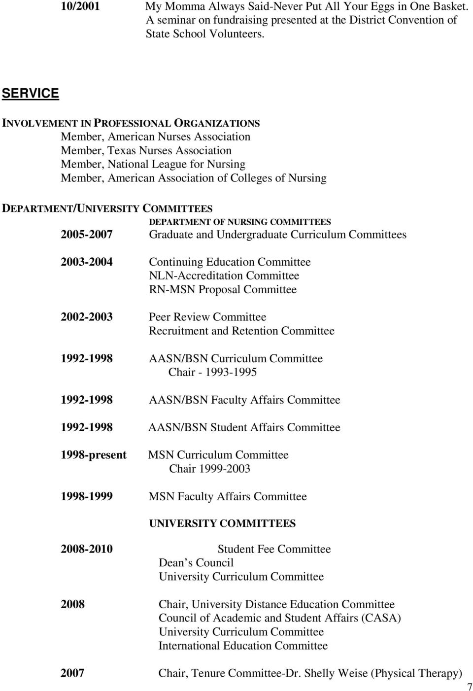 Nursing DEPARTMENT/UNIVERSITY COMMITTEES DEPARTMENT OF NURSING COMMITTEES 2005-2007 Graduate and Undergraduate Curriculum Committees 2003-2004 Continuing Education Committee NLN-Accreditation