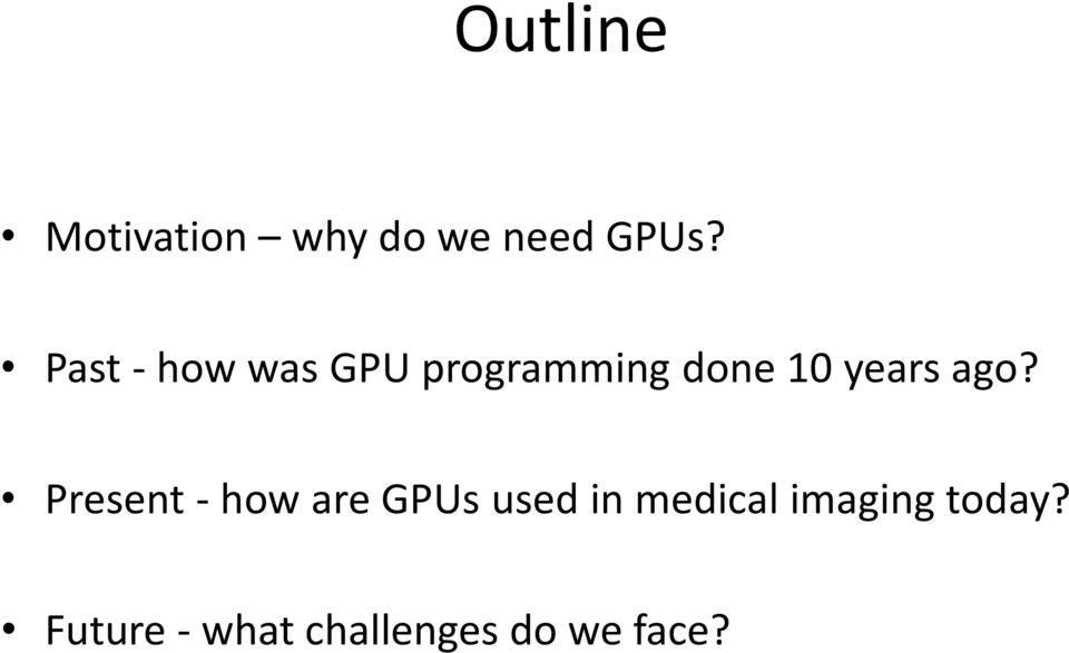 ago? Present - how are GPUs used in medical