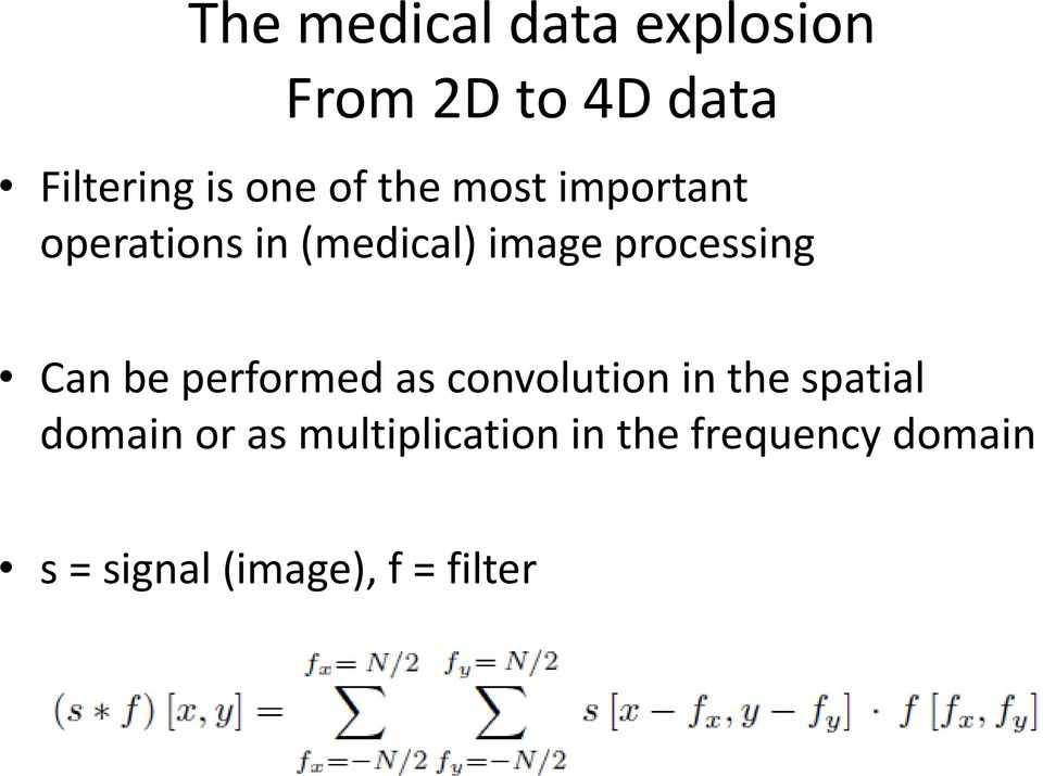 Can be performed as convolution in the spatial domain or as
