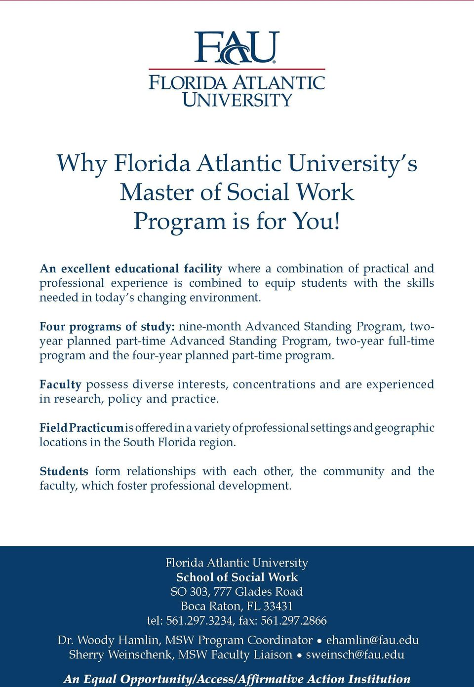 Four programs of study: nine-month Advanced Standing Program, twoyear planned part-time Advanced Standing Program, two-year full-time program and the four-year planned part-time program.