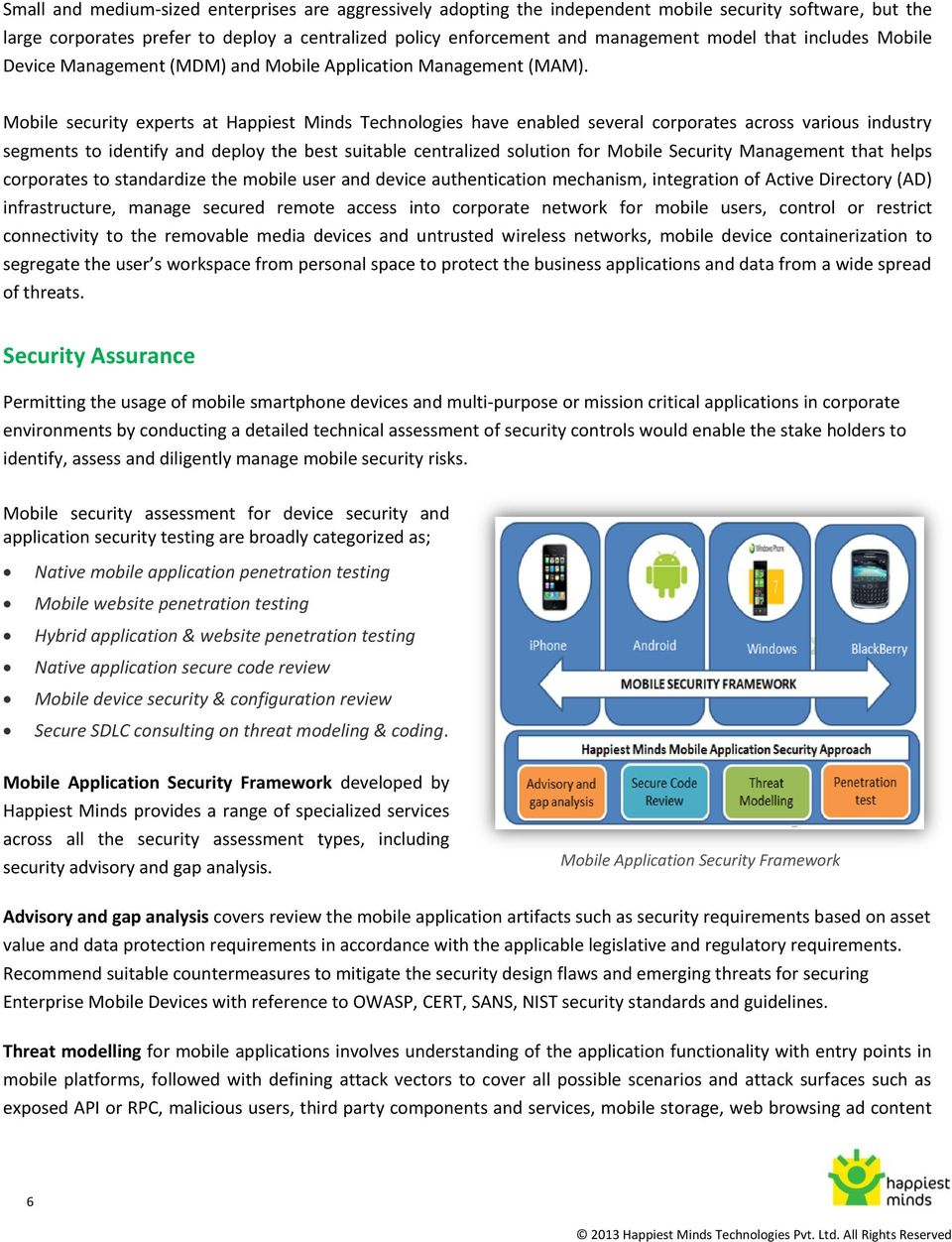 Mobile security experts at Happiest Minds Technologies have enabled several corporates across various industry segments to identify and deploy the best suitable centralized solution for Mobile