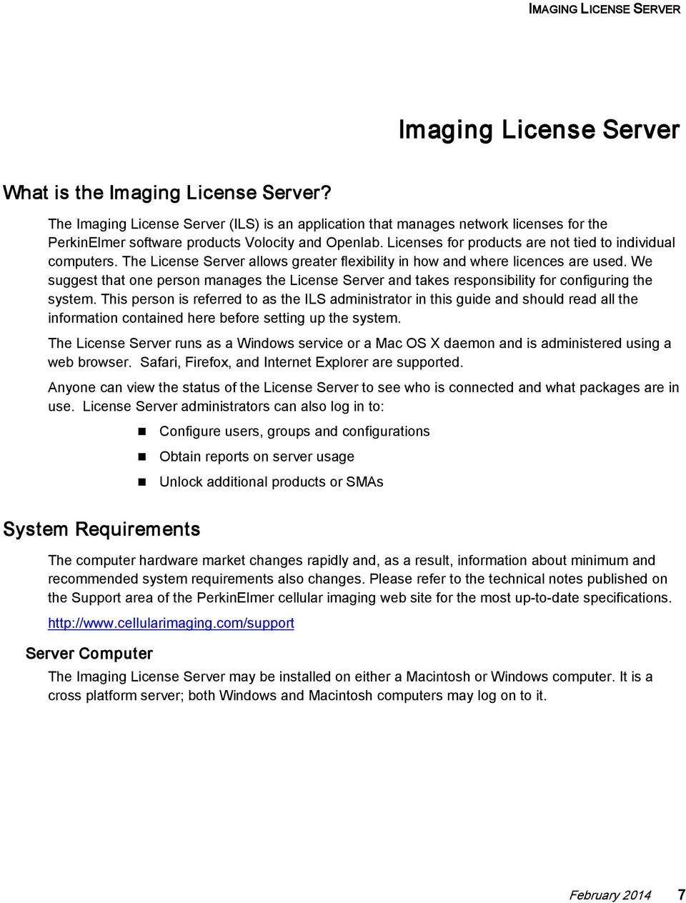 The License Server allows greater flexibility in how and where licences are used. We suggest that one person manages the License Server and takes responsibility for configuring the system.