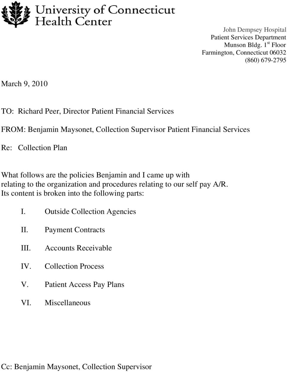 Supervisor Patient Financial Services Re: Collection Plan What follows are the policies Benjamin and I came up with relating to the organization and procedures