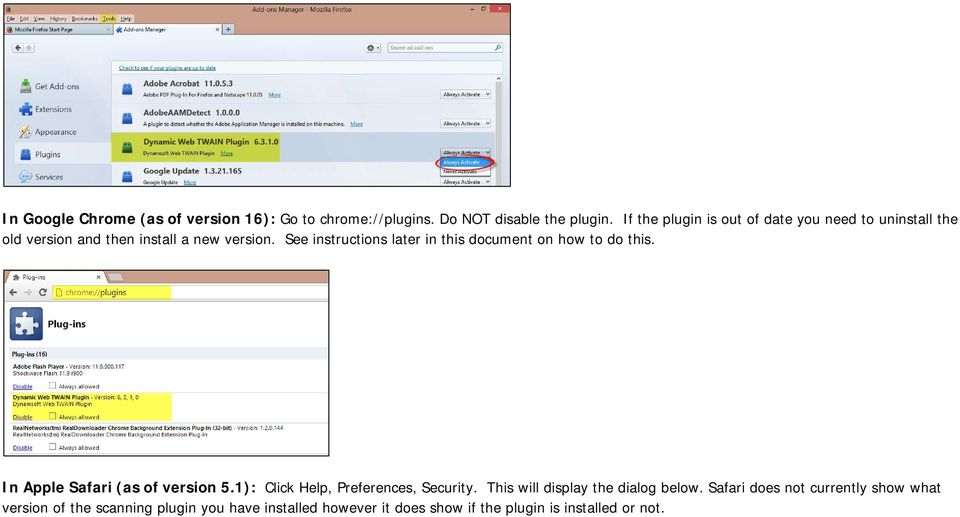 See instructions later in this document on how to do this. In Apple Safari (as of version 5.