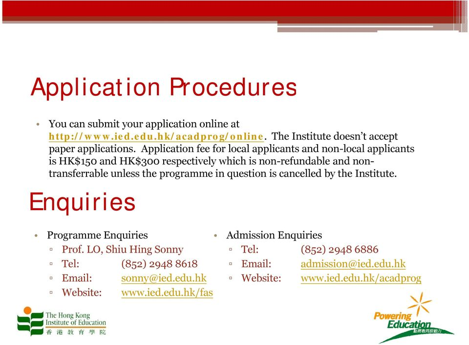 Application fee for local applicants and non-local applicants is HK$150 and HK$300 respectively which is non-refundable and non- transferrable