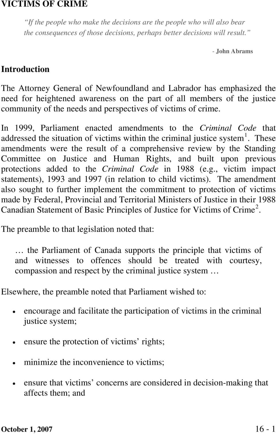 perspectives of victims of crime. In 1999, Parliament enacted amendments to the Criminal Code that addressed the situation of victims within the criminal justice system 1.
