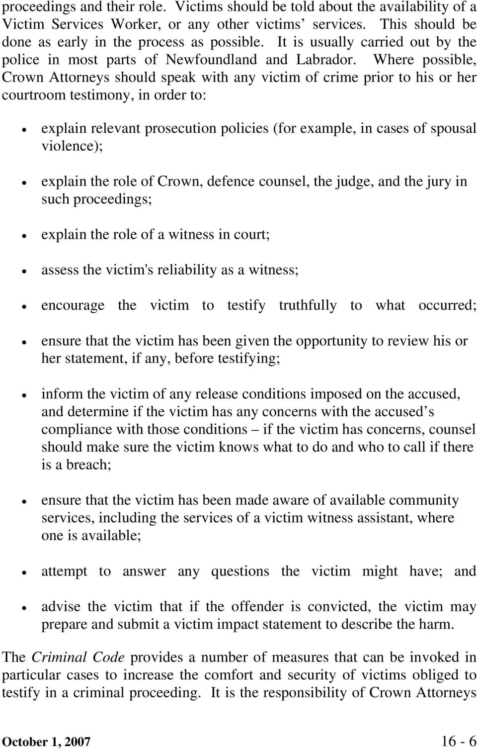 Where possible, Crown Attorneys should speak with any victim of crime prior to his or her courtroom testimony, in order to: explain relevant prosecution policies (for example, in cases of spousal