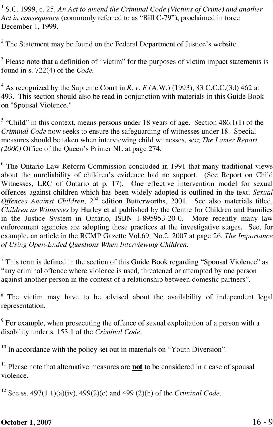 "4 As recognized by the Supreme Court in R. v. E.(A.W.) (1993), 83 C.C.C.(3d) 462 at 493. This section should also be read in conjunction with materials in this Guide Book on ""Spousal Violence."