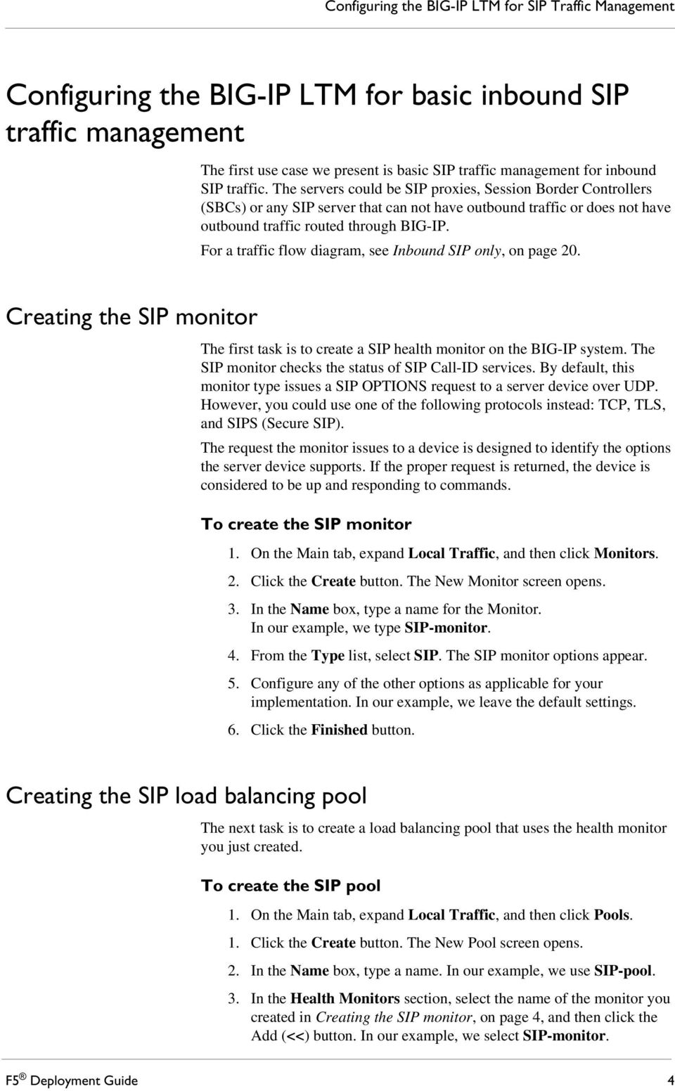 For a traffic flow diagram, see Inbound SIP only, on page 20. Creating the SIP monitor The first task is to create a SIP health monitor on the BIG-IP system.