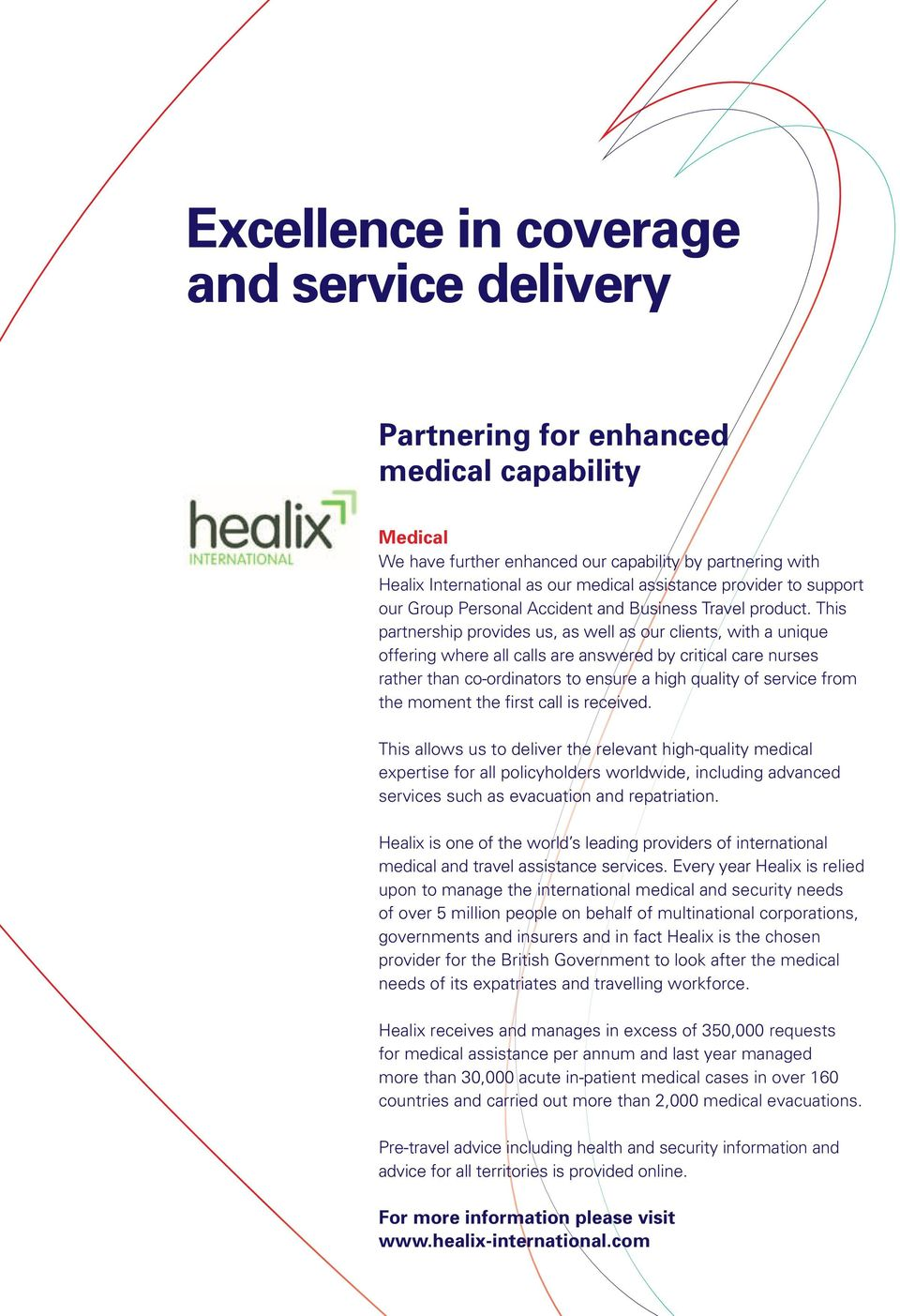 This partnership provides us, as well as our clients, with a unique offering where all calls are answered by critical care nurses rather than co-ordinators to ensure a high quality of service from