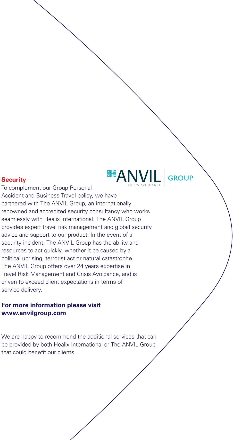 In the event of a security incident, The ANVIL Group has the ability and resources to act quickly, whether it be caused by a political uprising, terrorist act or natural catastrophe.