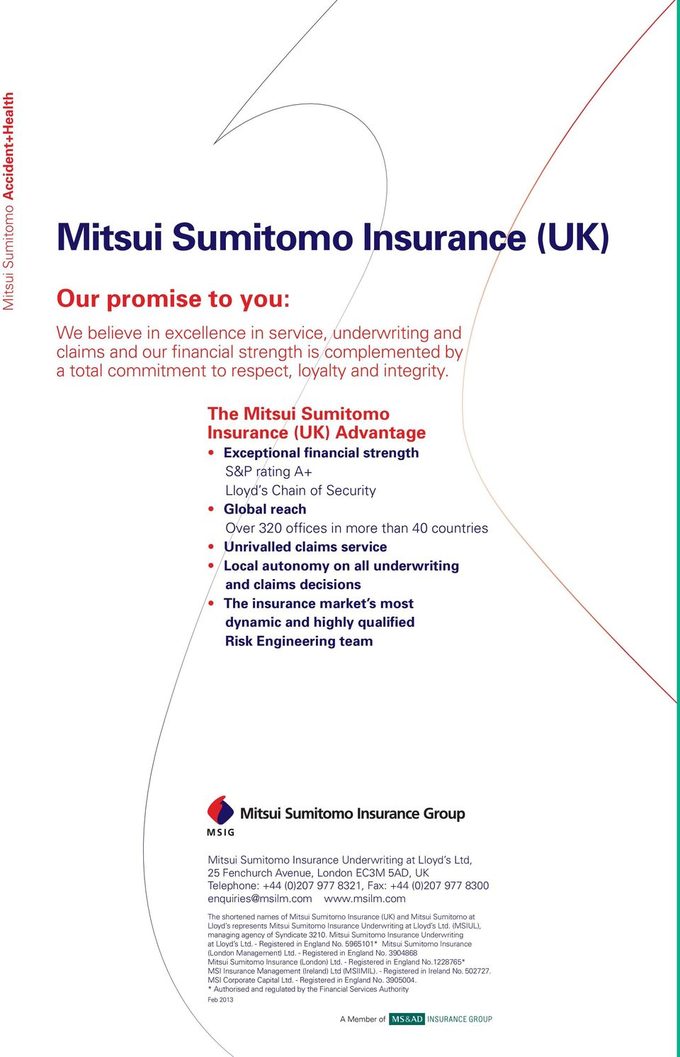 The Mitsui Sumitomo Insurance (UK) Advantage Exceptional financial strength S&P rating A+ Lloyd s Chain of Security Global reach Over 320 offices in more than 40 countries Unrivalled claims service