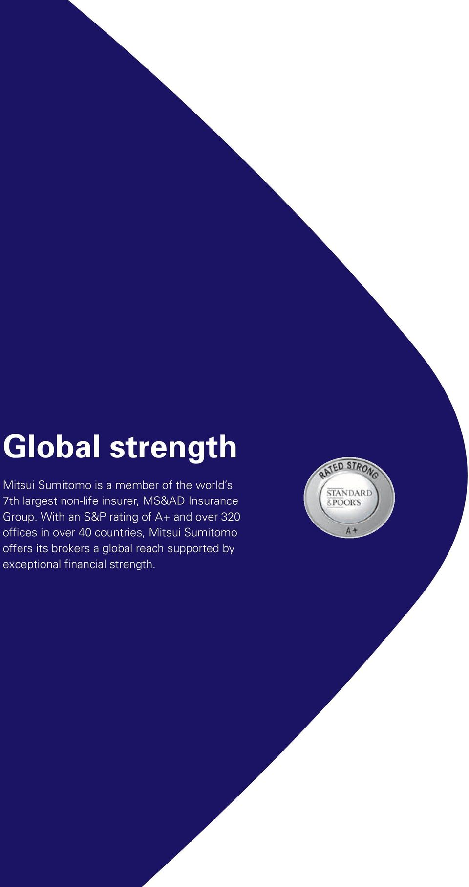 With an S&P rating of A+ and over 320 offices in over 40 countries,