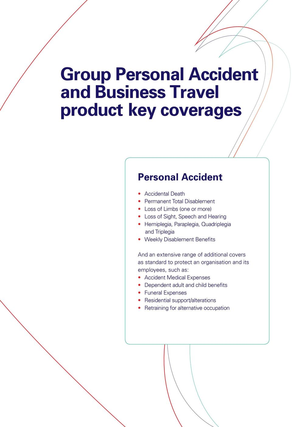 Benefits And an extensive range of additional covers as standard to protect an organisation and its employees, such as: Accident