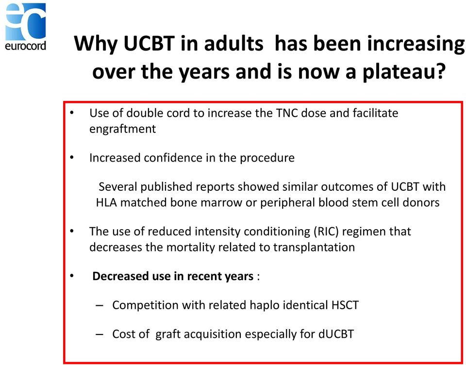 showed similar outcomes of UCBT with HLA matched bone marrow or peripheral blood stem cell donors The use of reduced intensity