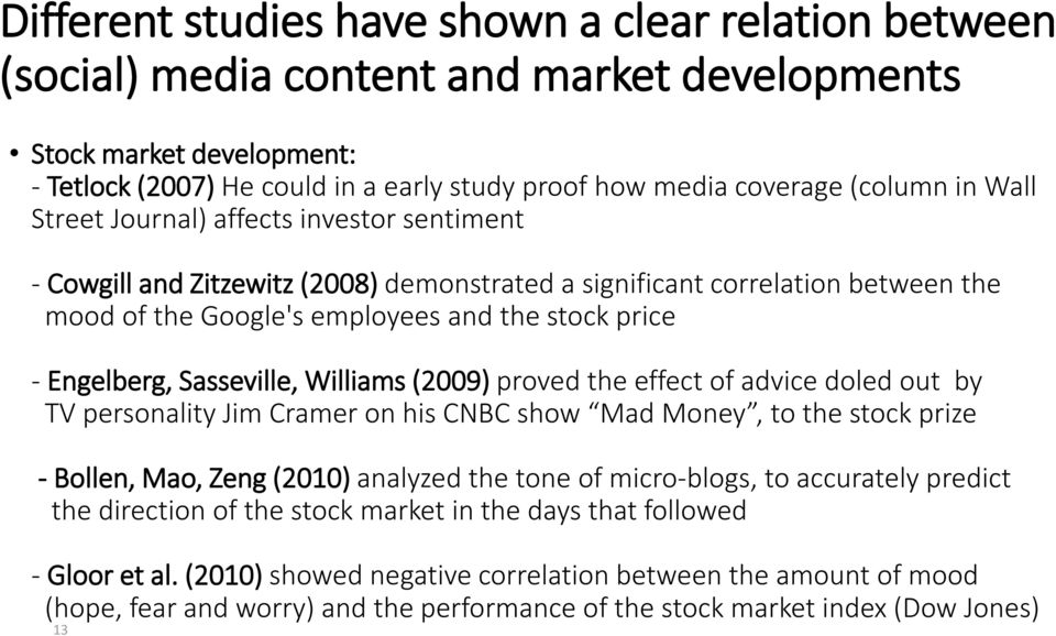 Engelberg, Sasseville, Williams (2009) proved the effect of advice doled out by TV personality Jim Cramer on his CNBC show Mad Money, to the stock prize - Bollen, Mao, Zeng (2010) analyzed the tone
