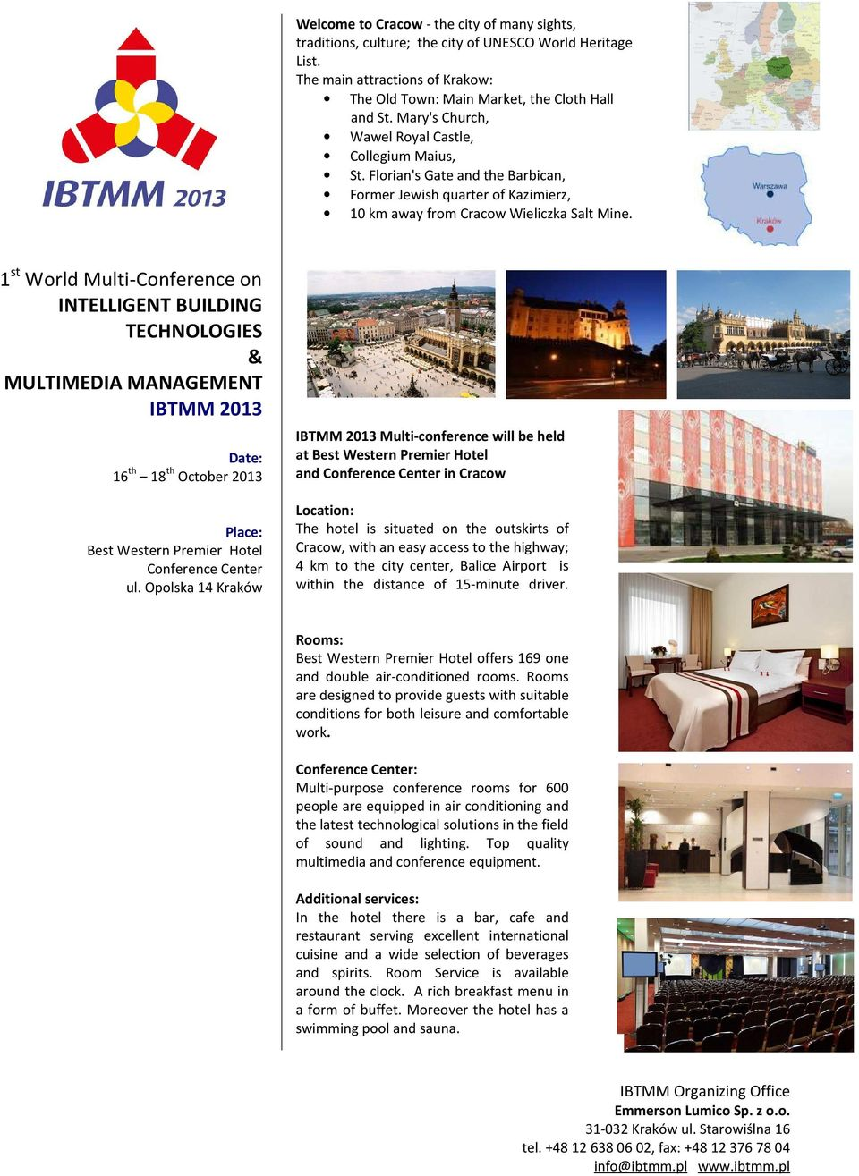 1 st World Multi-Conference on INTELLIGENT BUILDING TECHNOLOGIES & MULTIMEDIA MANAGEMENT IBTMM 2013 Date: 16 th 18 th October 2013 Place: Best Western Premier Hotel Conference Center ul.