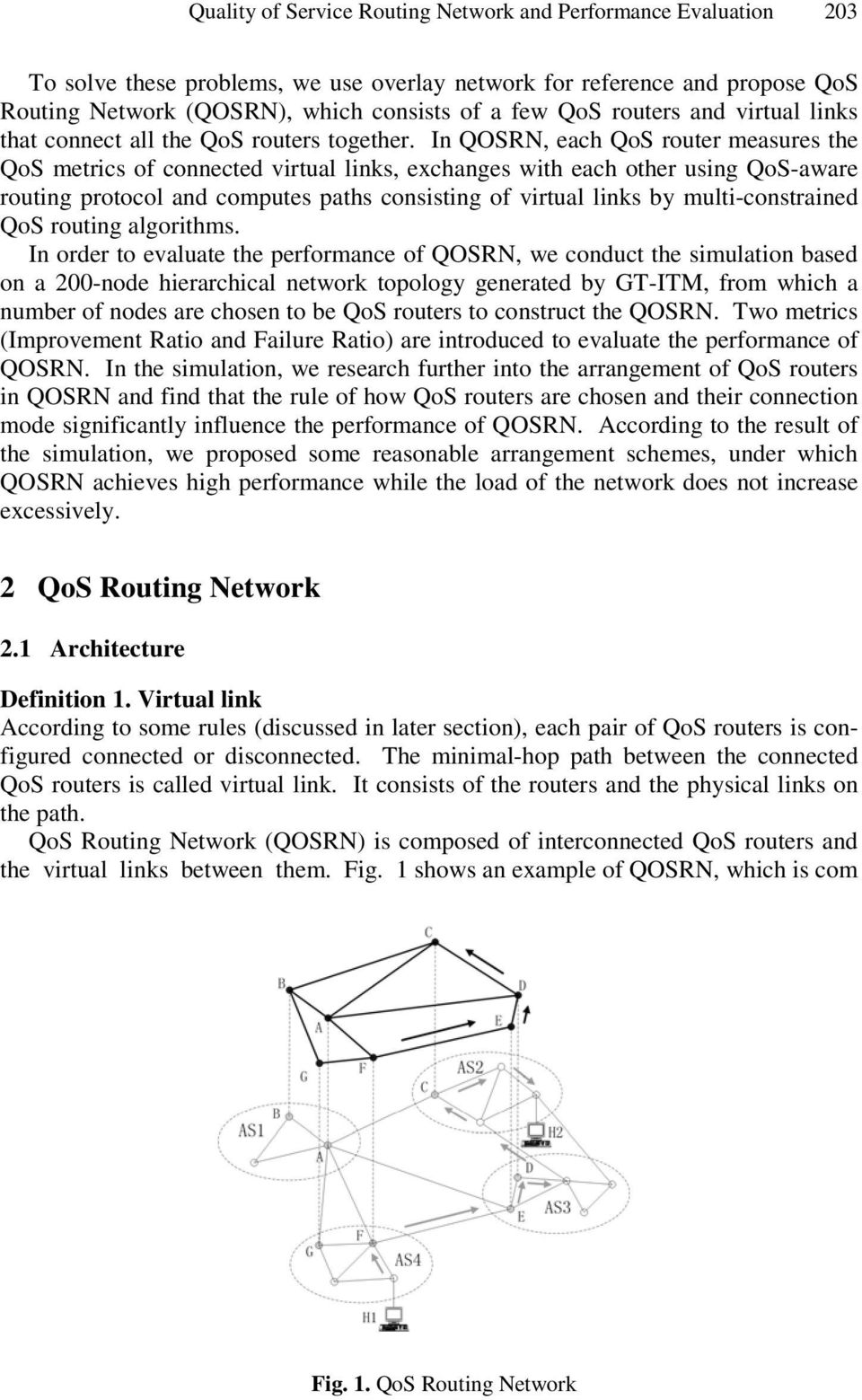 In QOSRN, each QoS router measures the QoS metrics of connected virtual links, exchanges with each other using QoS-aware routing protocol and computes paths consisting of virtual links by