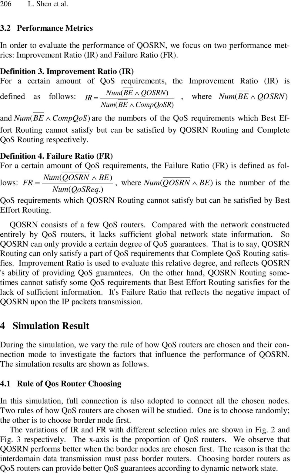 the numbers of the QoS requirements which Best Effort Routing cannot satisfy but can be satisfied by QOSRN Routing and Complete QoS Routing respectively. Definition 4.