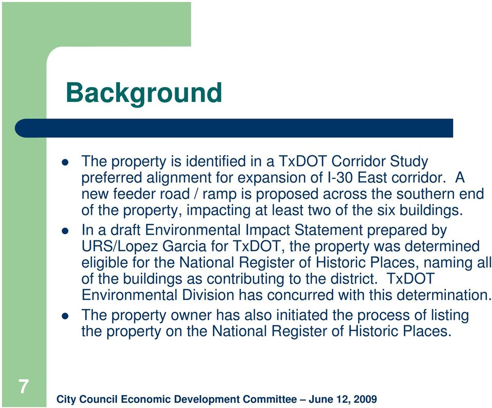 In a draft Environmental Impact Statement prepared by URS/Lopez Garcia for TxDOT, the property was determined eligible for the National Register of Historic Places,