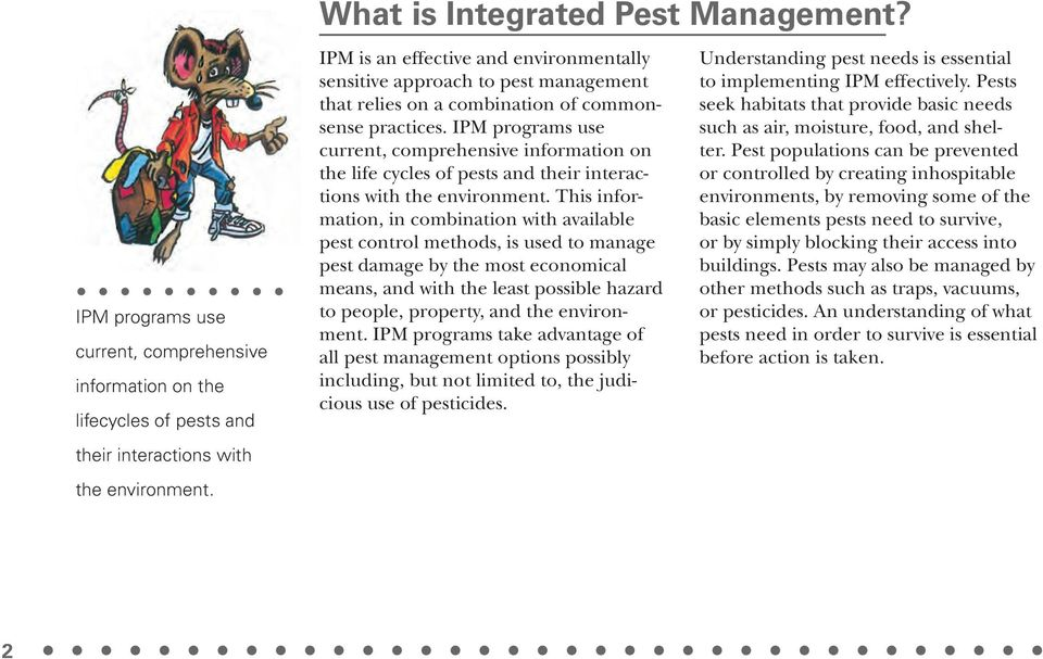 IPM programs use current, comprehensive information on the life cycles of pests and their interactions with the environment.
