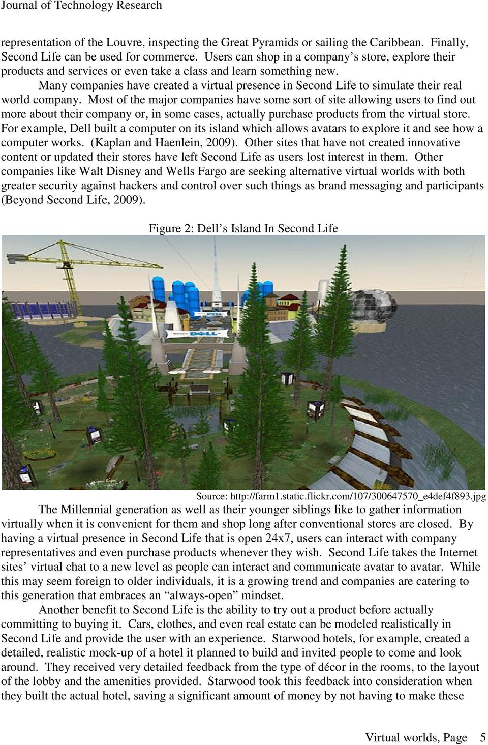 Many companies have created a virtual presence in Second Life to simulate their real world company.