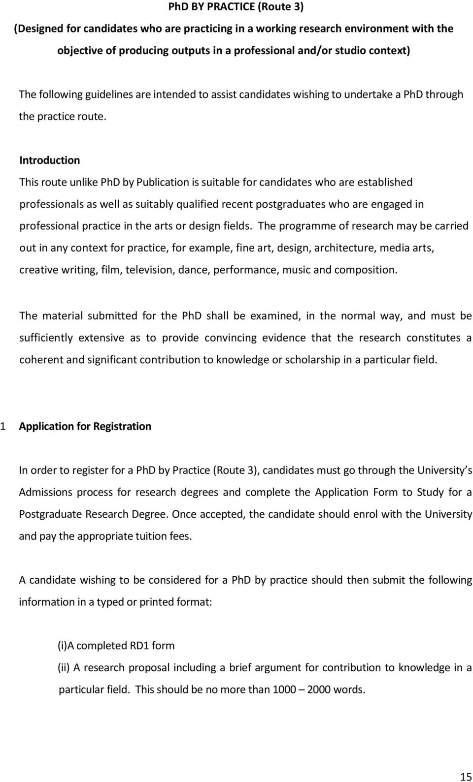 Introduction This route unlike PhD by Publication is suitable for candidates who are established professionals as well as suitably qualified recent postgraduates who are engaged in professional