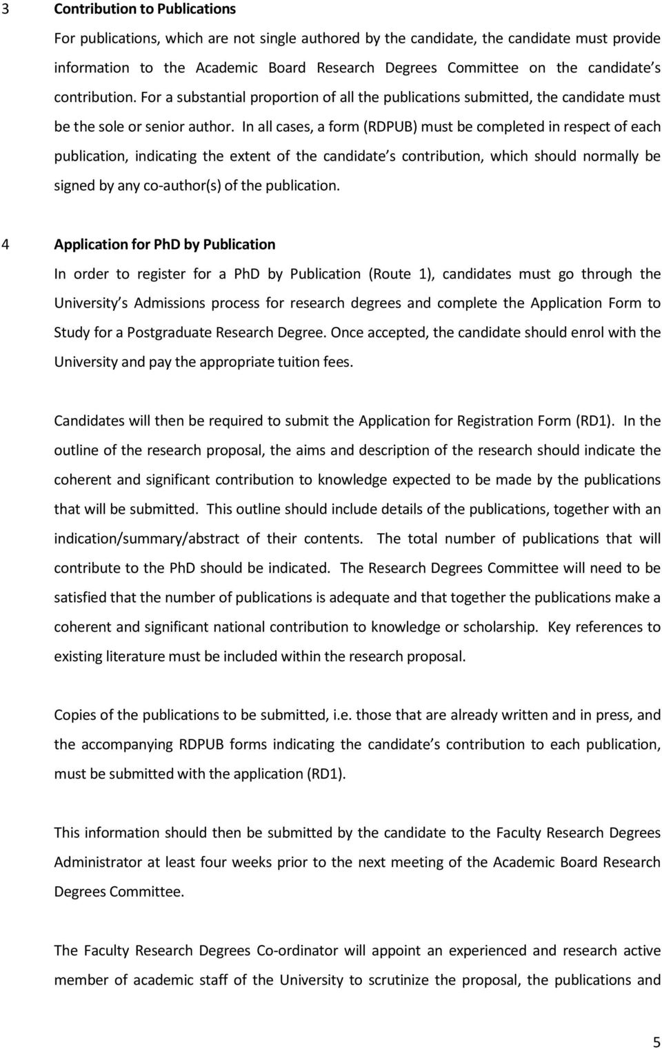 In all cases, a form (RDPUB) must be completed in respect of each publication, indicating the extent of the candidate s contribution, which should normally be signed by any co-author(s) of the