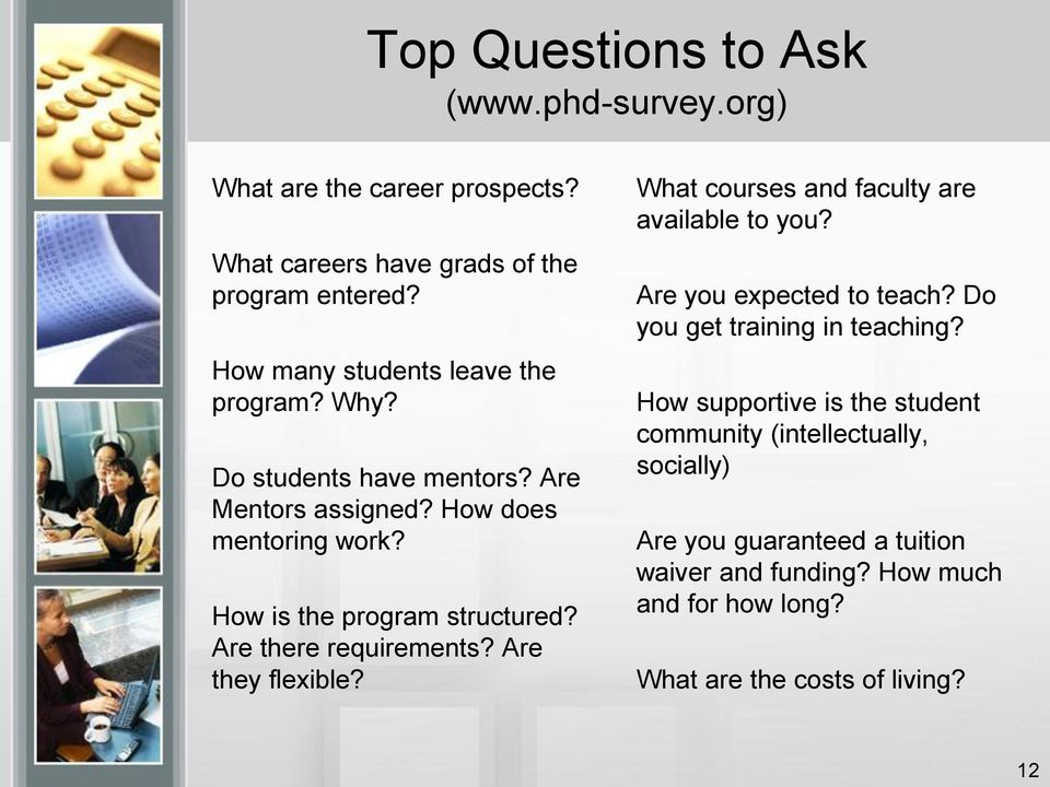 Are there requirements? Are they flexible? What courses and faculty are available to you? Are you expected to teach?