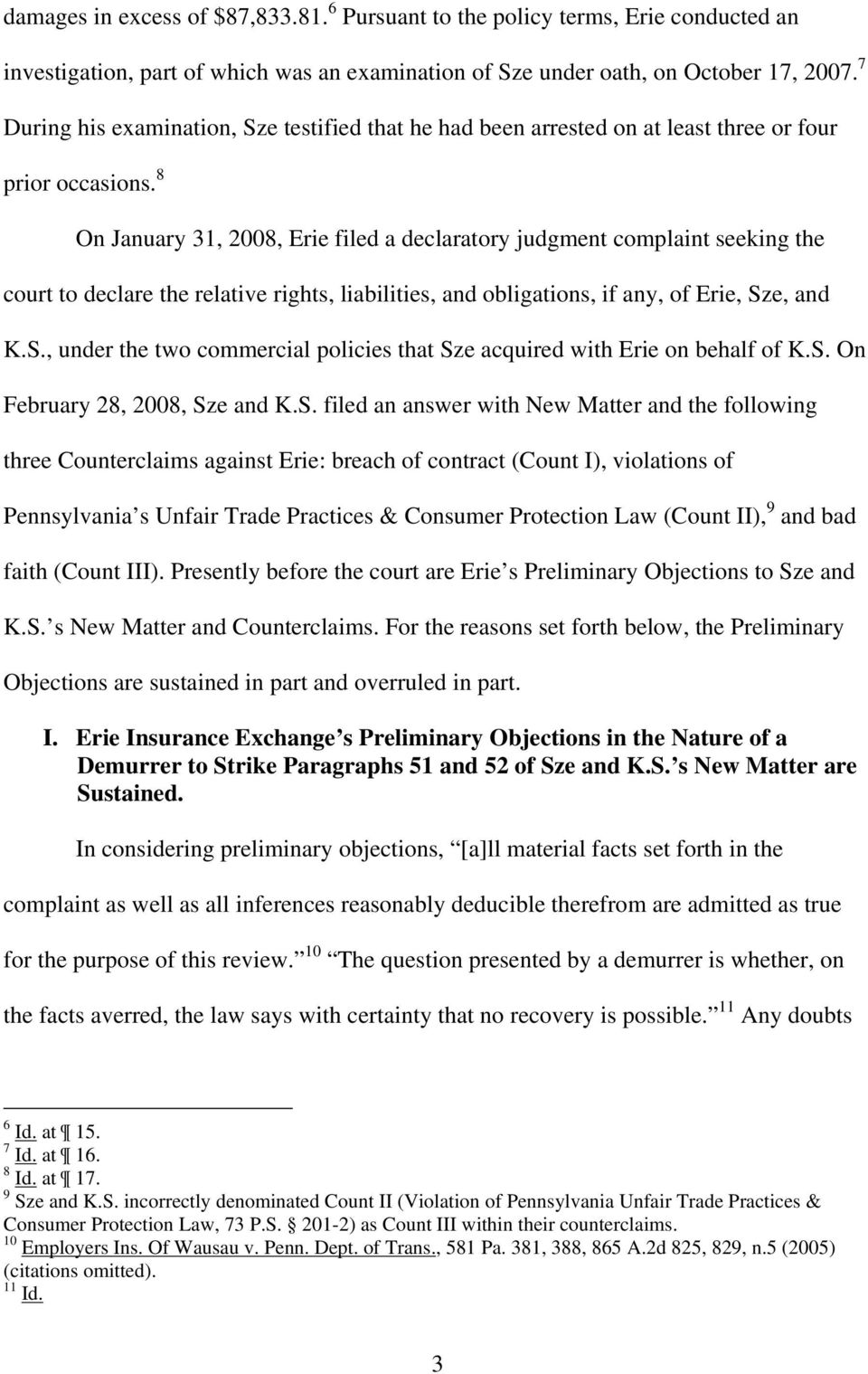 8 On January 31, 2008, Erie filed a declaratory judgment complaint seeking the court to declare the relative rights, liabilities, and obligations, if any, of Erie, Sz