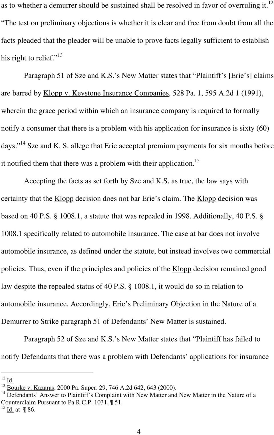 relief. 13 Paragraph 51 of Sze and K.S. s New Matter states that Plaintiff s [Erie s] claims are barred by Klopp v. Keystone Insurance Companies, 528 Pa. 1, 595 A.