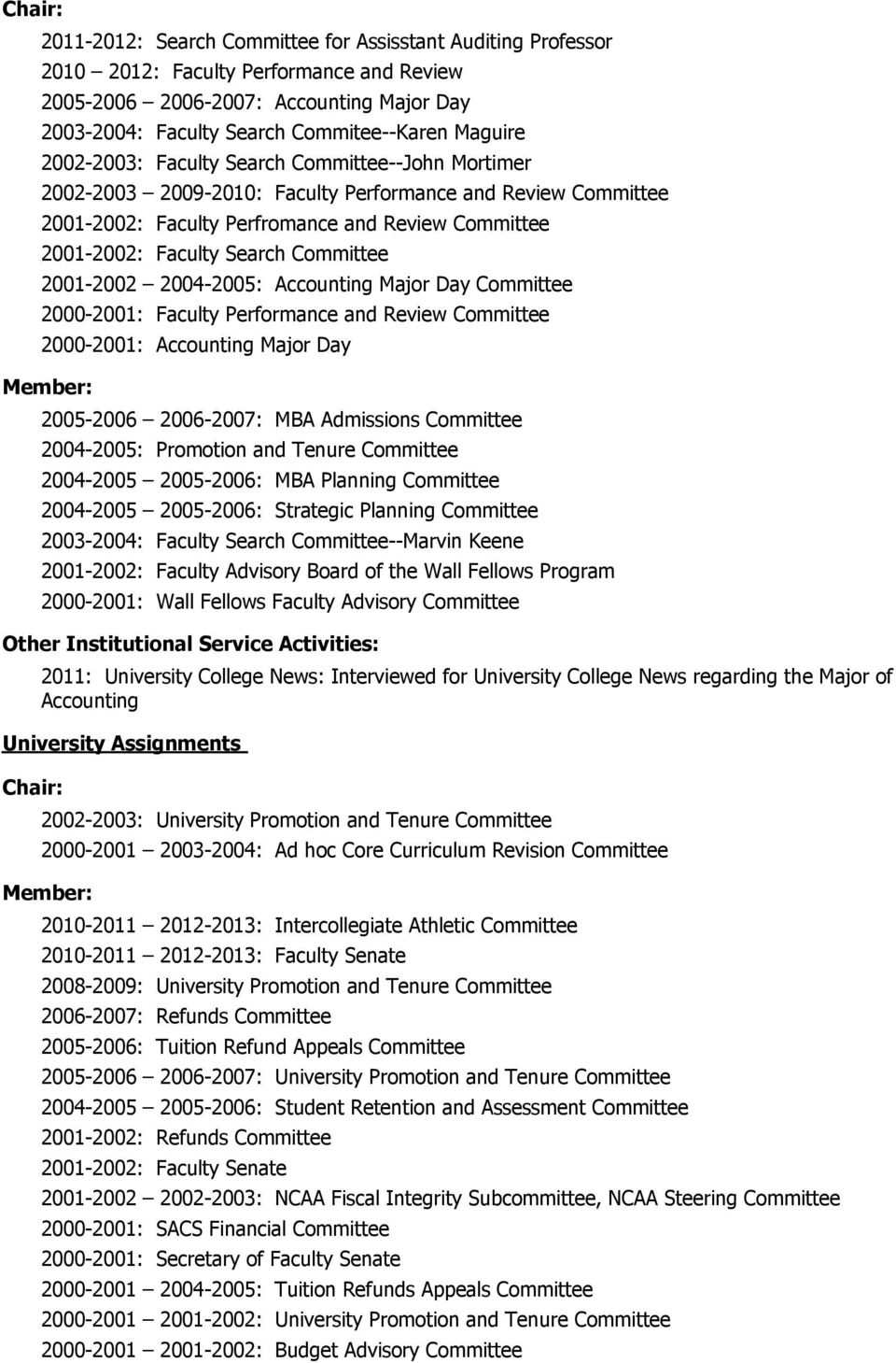 Committee 2001-2002 2004-2005: Accounting Major Day Committee 2000-2001: Faculty Performance and Review Committee 2000-2001: Accounting Major Day Member: 2005-2006 2006-2007: MBA Admissions Committee