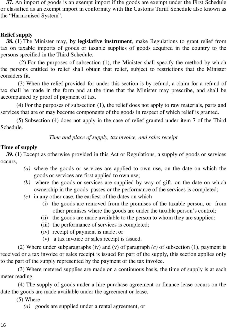 (1) The Minister may, by legislative instrument, make Regulations to grant relief from tax on taxable imports of goods or taxable supplies of goods acquired in the country to the persons specified in