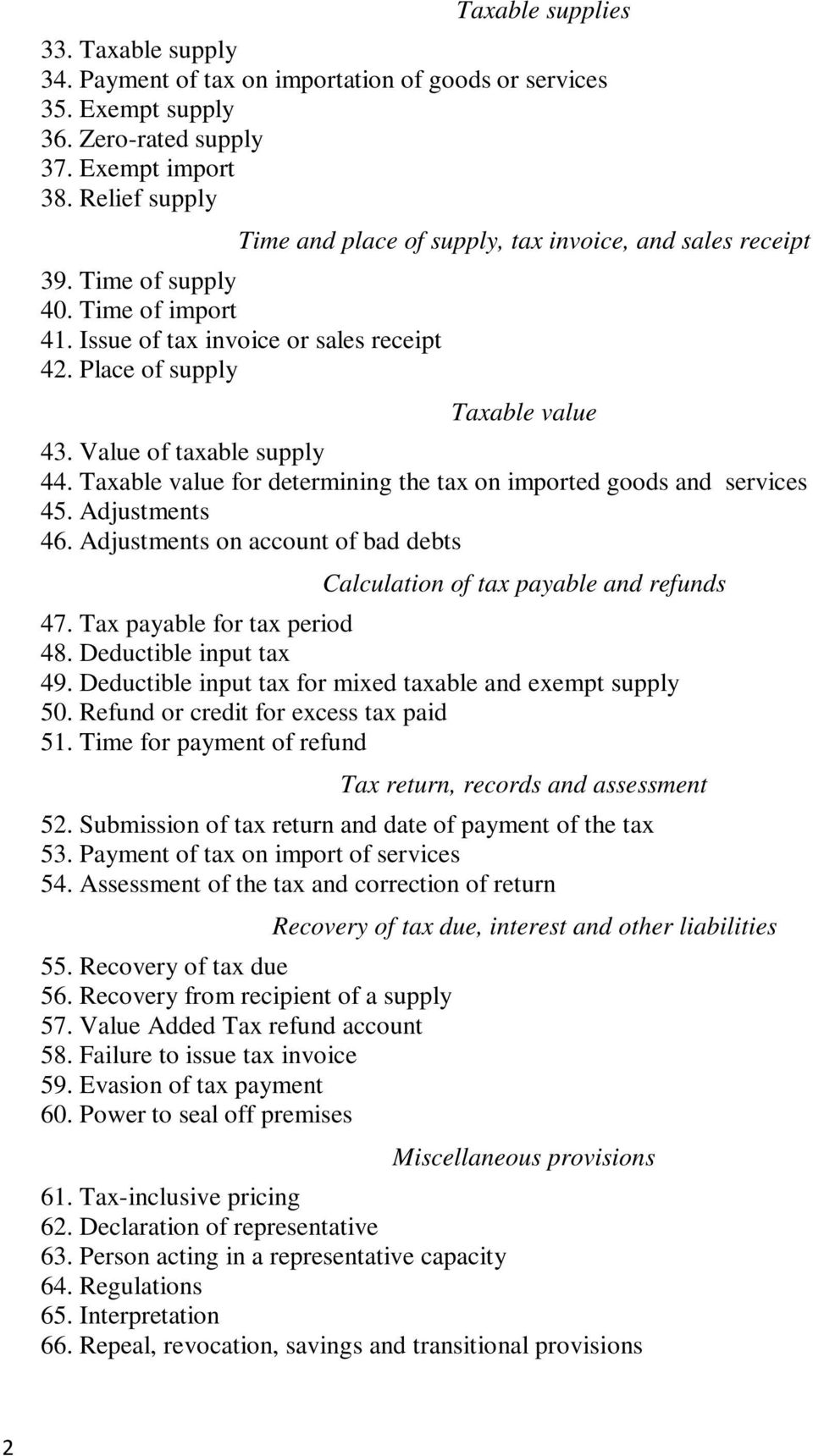 Value of taxable supply 44. Taxable value for determining the tax on imported goods and services 45. Adjustments 46. Adjustments on account of bad debts Calculation of tax payable and refunds 47.