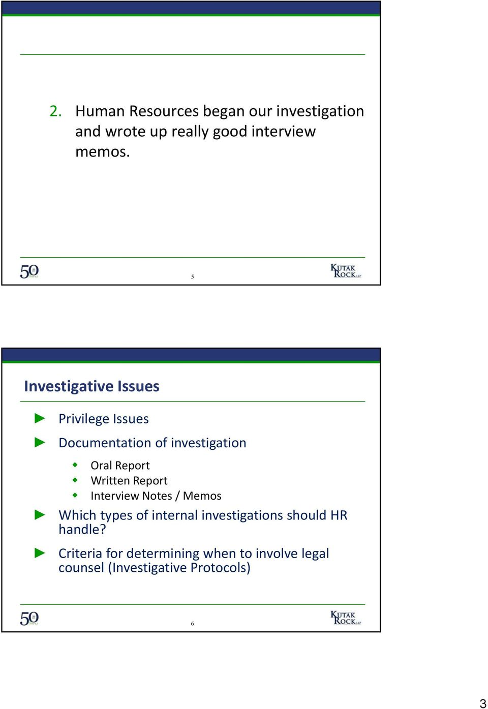 Written Report Interview Notes / Memos Which types of internal investigations should